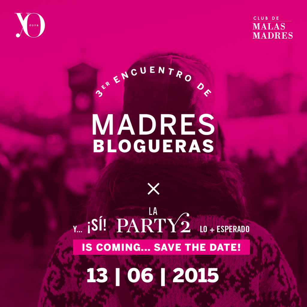 El III Encuentro madres blogueras y La Party 2 is coming. ¡Yeah!